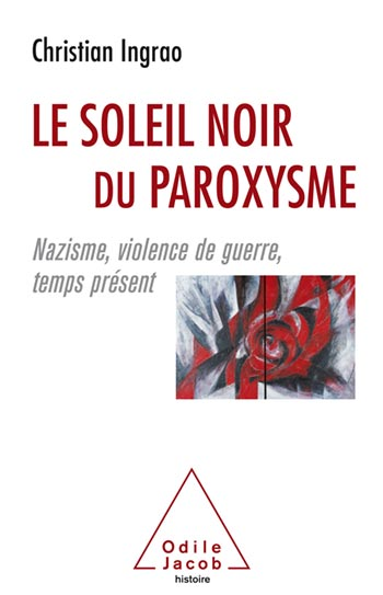 Soleil noir du paroxysme (Le) - Nazisme, violence de guerre, temps présent