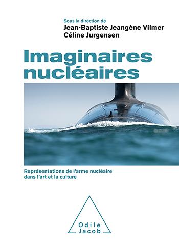 Imaginaires nucléaires - Représentations de l'arme nucléaire dans l'art et la culture