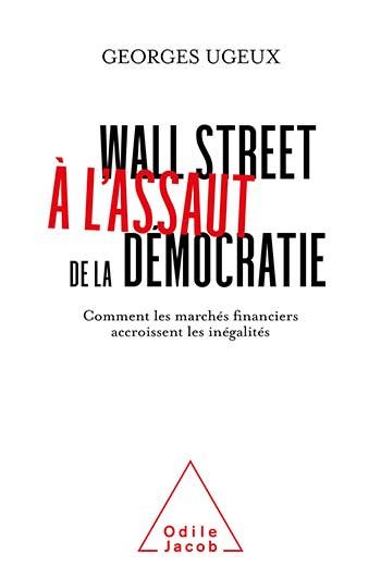 Wall Street à l'assaut de la démocratie - Comment les marchés financiers accroissent les inégalités