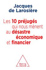 10 préjugés qui nous mènent au désastre économique et financier (Les)