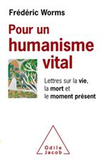Pour un humanisme vital - Lettres sur la vie, la mort et le moment présent
