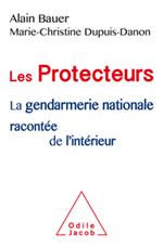 Protecteurs (Les) - La gendarmerie nationale racontée de l'intérieur