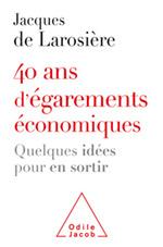 40 ans d'égarements économiques - Quelques idées pour en sortir